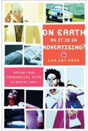 On Earth As It Is In Advertising: Moving from Commercial Hype to Gospel Hope by Sam Van Eman