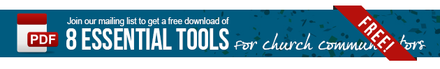 Join our mailing list to get a free download of 8 essential tools for church communicators.