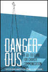 Dangerous: A Go-to Guide for Church Communication