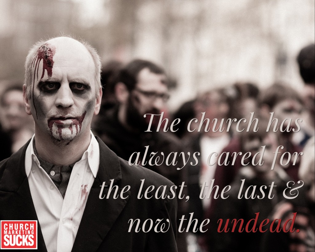 The church has always cared for the least, the last & now the undead.