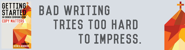 "Getting Started: Copy Matters - ""Bad writing tries too hard to impress."""