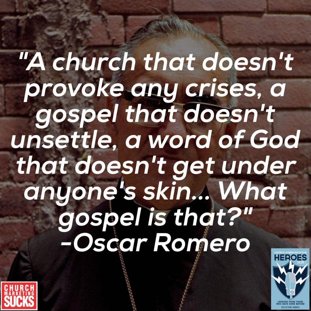 """A church that doesn't provoke any crises, a gospel that doesn't unsettle, a word of God that doesn't get under anyone's skin... What gospel is that?"" -Oscar Romero"