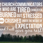 Come to me church communicators who are tired...