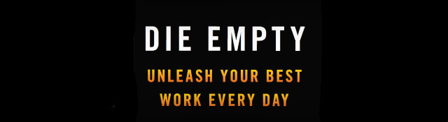 Die Empty: Unleash Your Best Work Every Day by Todd Henry