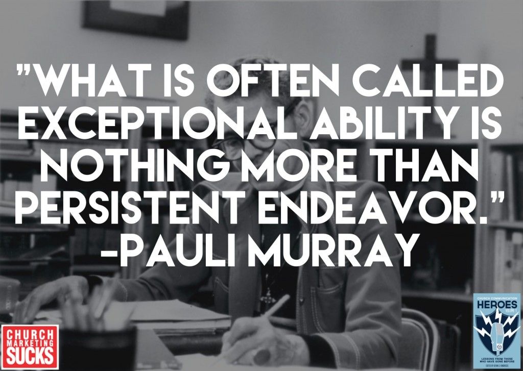 """What is often called exceptional ability is nothing more than persistent endeavor."" -Pauli Murray"
