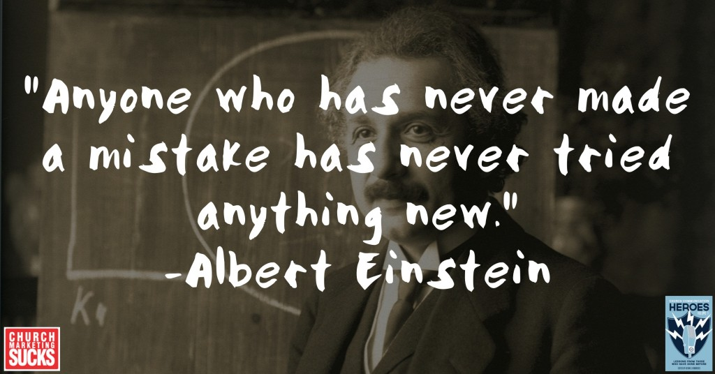 """Anyone who has never made a mistake has never tried anything new."" -Albert Einstein"