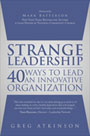 Strange Leadership: 40 Ways to Lead an Innovative Organization by Greg Atkinson
