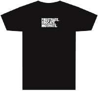 Tagline Shirt: Frustrate. Educate. Motivate.
