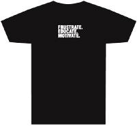 Tagline Shirt: Frustrate. Educate. Motivate.