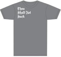 Shirt: Thou Shalt Not Suck.