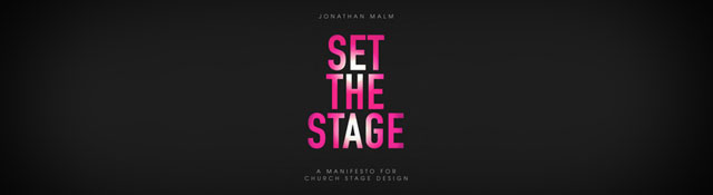 Set the Stage: A Manifesto for Church Stage Design by Jonathan Malm