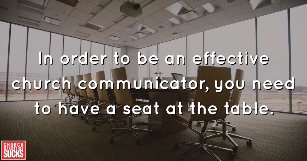 In order to be an effective church communicator, you need to have a seat at the table.
