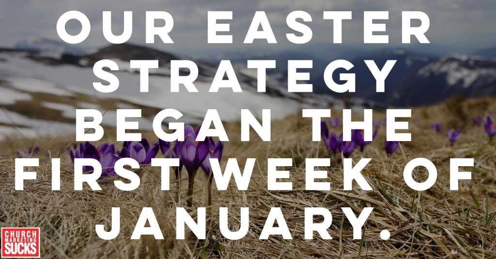 """Our Easter strategy began the first week of January."""