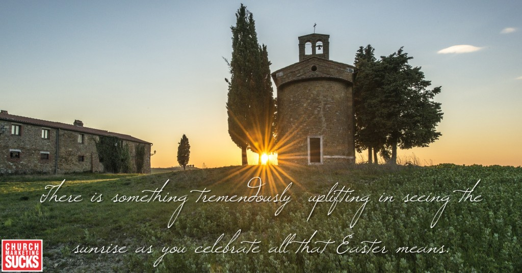 """There is something tremendously uplifting in seeing the sunrise as you celebrate all that Easter means."""