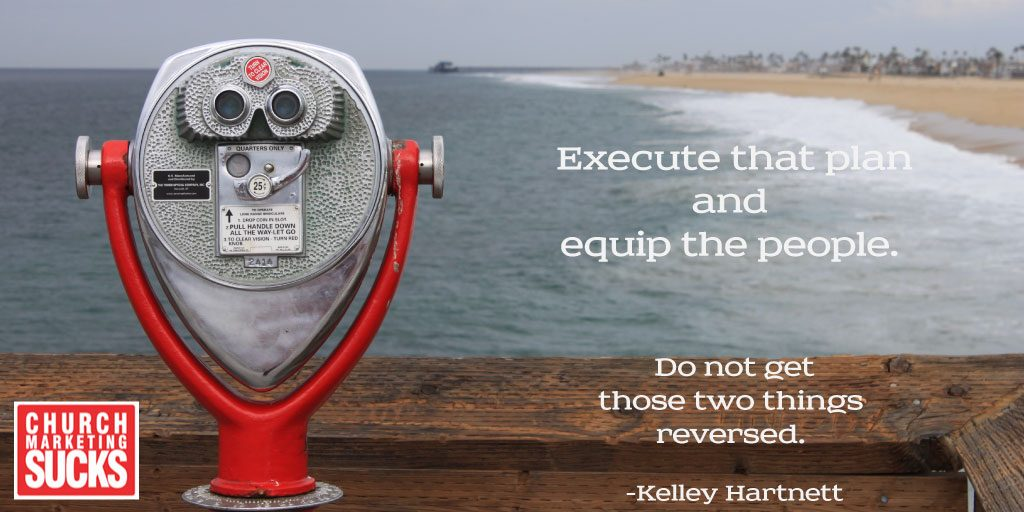 Execute the plan and equip the people.