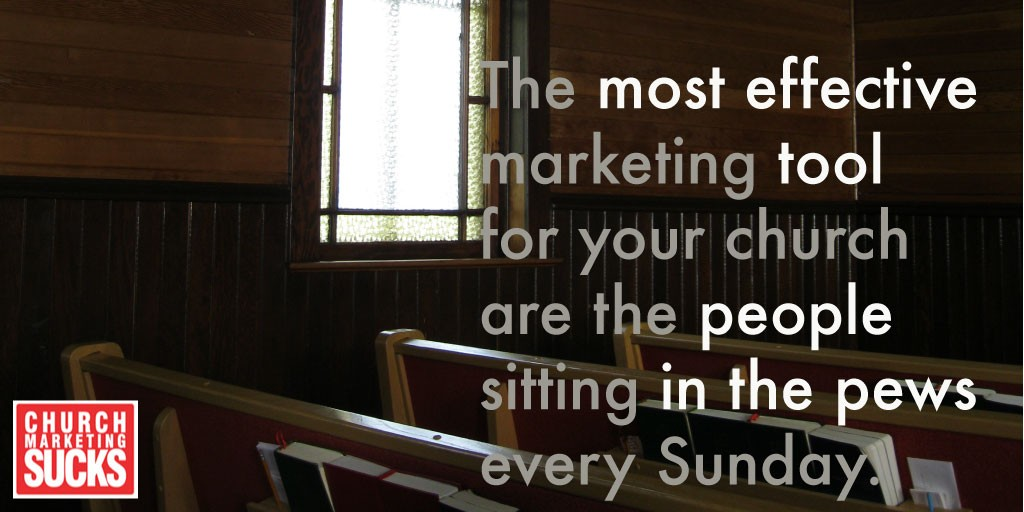 The most effective marketing tool for your church are the people sitting in the pews every Sunday.