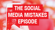 The Social Media Mistakes Episode