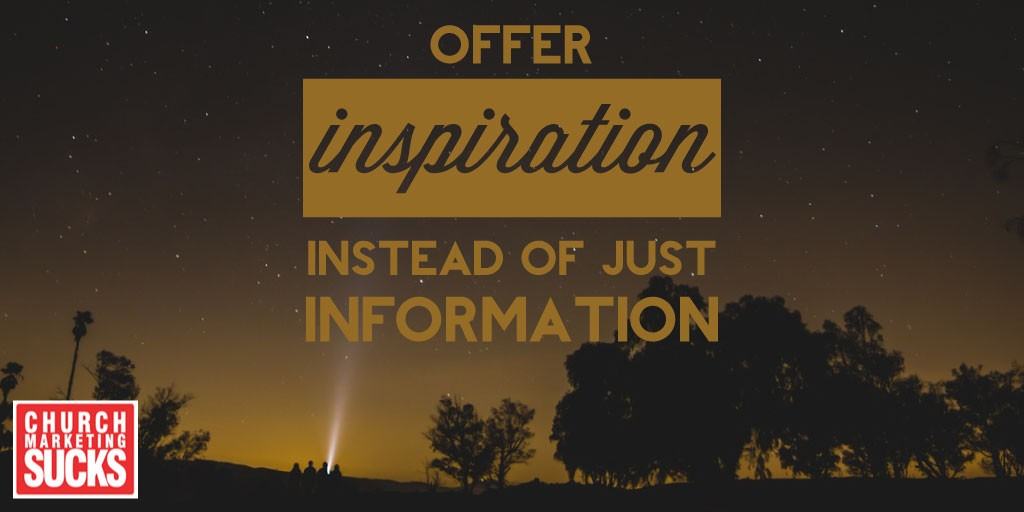 Offer inspiration instead of just information.