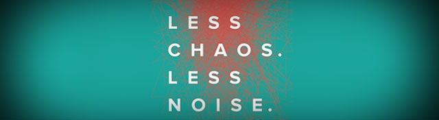 Less Chaos. Less Noise. by Kem Meyer