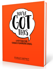 You've Got This: A Pep Talk for Church Communicators by Kelley Hartnett