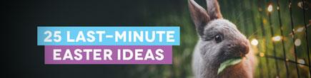 25 Last-Minute Easter Ideas