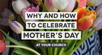 Mother's Day: Why & How Your Church Should Celebrate
