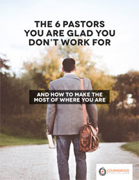 The 6 Pastors You Are Glad You Don't Work For: And How to Make the Most of Where You Are