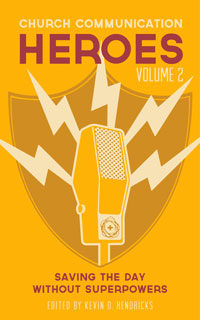 Church Communication Heroes Volume 2: Saving the Day Without Superpowers