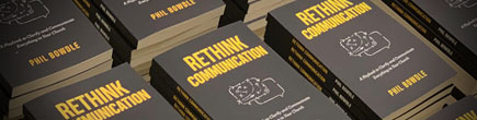 Rethink Communication by Phil Bowdle is Now Available